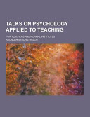 Talks on Psychology Applied to Teaching  for Teachers and Normal Institutes