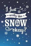 I Just Really Like Snow Okay?