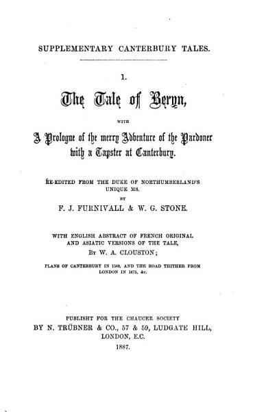 The Tale Of Beryn With A Prologue Of The Merry Adventure Of The Pardoner With A Tapster At Canterbury Re Ed From The Duke Of Northumberlands Mss By F J Furnivall W G Stone With Engl Abstrac
