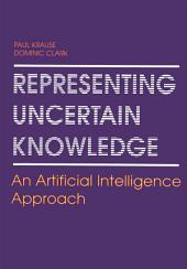 Representing Uncertain Knowledge: An Artificial Intelligence Approach