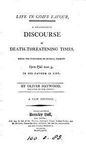 Life in God's Favour. A Seasonable Discourse in Death-threatening Times, Being the Substance of Several Sermons Upon Psalm.xxx.5, ... By Oliver Heywood, ...