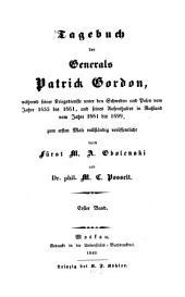 Tagebuch des Generals Patrik Gordon, während seiner Kriegsdienste unter den Schweden und Polen vom Jahre 1655 bis 1661, und seines Aufenthaltes in Rußland vom Jahre 1661 bis 1699, zum ersten Male vollständig veröffentlicht durch Fürst M. A. Obolenski u. M. C. Posselt: Tom 1