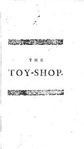 The Toy-shop: A Dramatick Satire. By Robert Dodsley, ...