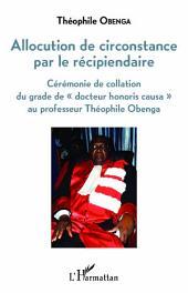 """Allocution de circonstance par le récipiendaire: Cérémonie de collation du grade de """"docteur honoris causa"""" au professeur Théophile Obenga"""