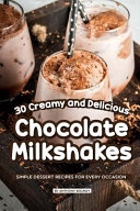 30 Creamy and Delicious Chocolate Milkshakes  Simple Dessert Recipes for Every Occasion