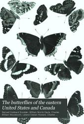 The Butterflies of the Eastern United States and Canada: With Special Reference to New England, Volume 3