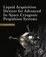 Liquid Acquisition Devices for Advanced In Space Cryogenic Propulsion Systems PDF