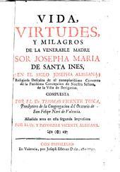 Vida,virtudes y milagros de la Vble Madre Sor Josepha María de Santa Inés (en el siglo Josepha Albiñana) religiosa descalza ...de la villa de Beniganim
