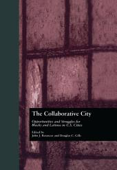 The Collaborative City: Opportunities and Struggles for Blacks and Latinos in U.S. Cities