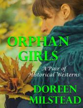 Orphan Girls: A Pair of Historical Westerns