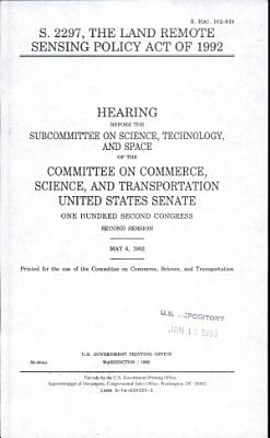 S. 2297, the Land Remote Sensing Policy Act of 1992
