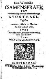 Drie-weecksche t'samenspraek tot voorbereydinge voor des Heeren Heyligen Avontmael tusschen Lazarus, Maria en Marthe. De 3e en laetste weke: Volume 1