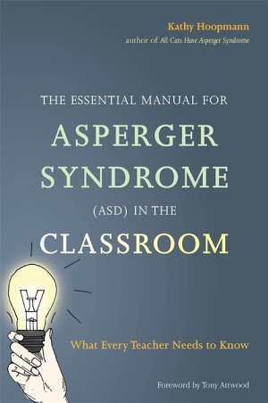 The Essential Manual for Asperger Syndrome  ASD  in the Classroom