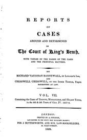 Reports of Cases Argued and Determined in the Court of King's Bench: With Tables of the Names of the Cases and the Principal Matters, Volume 7