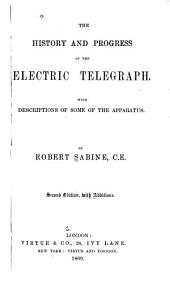 The History and Progress of the Electric Telegraph: With Descriptions of Some of the Apparatus