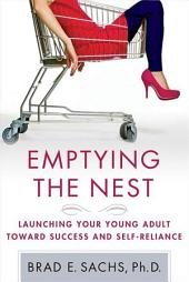 Emptying the Nest: Launching Your Young Adult toward Success and Self-Reliance