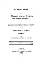 """Réfutation du """"Manuscrit venu de St. Hélène d'une manière inconnue"""": ou Tableau des fureurs de la guerre et des avantages de la paix"""