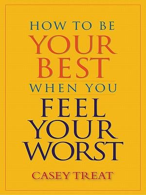 How to Be Your Best When You Feel Your Worst PDF