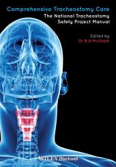 Comprehensive Tracheostomy Care: The National Tracheostomy Safety Project Manual