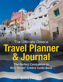 The Ultimate Greece Travel Planner & Journal: The Perfect Companion to Rick Steves' Greece Guide Book