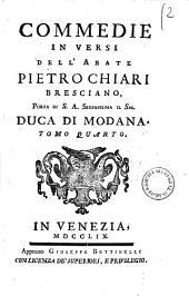 Commedie in versi dell'abate Pietro Chiari bresciano poeta di S.A. serenissima il sig. duca di Modana. Tomo primo [-decimo ed ultimo]: Volume 4