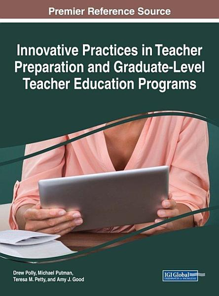 Innovative Practices in Teacher Preparation and Graduate Level Teacher Education Programs PDF