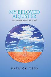 My Beloved Adjuster: Affirmations to My Divine Self