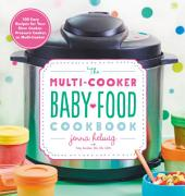 The Multi-Cooker Baby Food Cookbook: 100 Easy, Convenient Recipes for Your Slow Cooker, Pressure Cooker, or Multi-Cooker