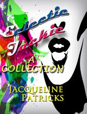 Eclectic Jackie - A Collection of Short Stories and Random Works