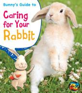 Bunny's Guide to Caring for Your Rabbit