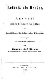 Leibniz als Denker: Auswahl seiner kleinern Aufsätze zur übersichtlichen Darstellung seiner Philsophie