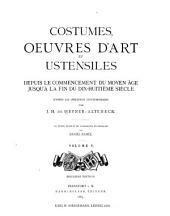 Costumes, oeuvres d'art et ustensiles depuis le commencement du moyen âge jusqu'á la fin du dix-huitim̀e siècle: d'après les originaaux contemporains, Volume5