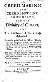 Creed-making and Creed-imposing considered, and the divinity of Christ and the doctrine of the Trinity defended ... To which is annexed, The sense of two eminent Gospel Ministers about these weighty points of faith, to wit, T. Grantham, and Dr J. Gale ... By J[ohn] H[ooke], a Baptized Believer, and a Servant of Christ