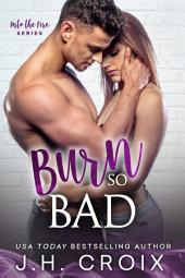 Burn So Bad: Steamy Firefighter Enemies to Lovers Romance