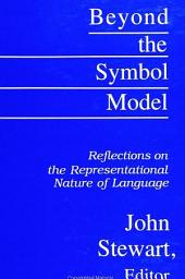 Beyond the Symbol Model: Reflections on the Representational Nature of Language