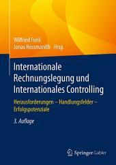 Internationale Rechnungslegung und Internationales Controlling: Herausforderungen - Handlungsfelder - Erfolgspotenziale, Ausgabe 3