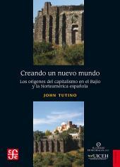 Creando un nuevo mundo: Los orígenes del capitalismo en el Bajío y la Norteamérica española