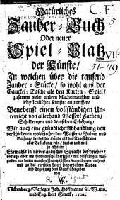 Natürliches Zauber-Buch, oder Neuer Spiel-Platz der Künste: in welchen über die tausend Zauber-Stücke ...
