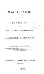 Magdalenism: a inquiry into the extent, causes, and consequences, of prostitution in Edinburgh