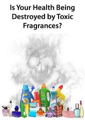 Is Your Health Being Destroyed by Toxic Fragrances?