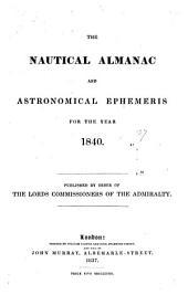 THE NAUTICAL ALMANAC AND ASTRONOMICAL EPHEMERIS FOR THE YEAR 1840.