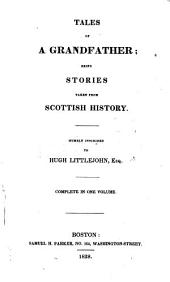 Tales of a Grandfather: Being Stories Taken from Scottish History : Humbly Inscribed to Hugh Littlejohn, Esq