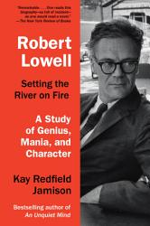 Robert Lowell Setting The River On Fire Book PDF