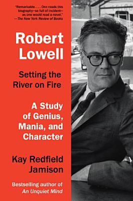 Robert Lowell  Setting the River on Fire