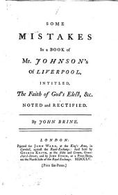Some Mistakes in a Book of Mr. Johnson's of Liverpool, intitled, The Faith of God's Elect, &c. noted and rectified