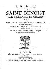 La vie de S. Benoist par S. Gregoire le grand: avec une explication des endroits les plus importans et un Abrégé de l'Histoire de son Ordre, par J. Mège