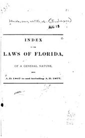 Index to the Laws of Florida of a General Nature from A.D. 1847 to and Including A.D. 1877