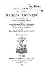 Oeuvres complètes de Théodore Agrippa d'Aubigné: Introduction. Sa vie à ses enfants. Testament de Th. Agrippa d'Aubigné. Lettres. 1873