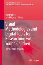 Visual Methodologies and Digital Tools for Researching with Young Children: Transforming Visuality
