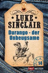 Durango – der Unbeugsame: Luke Sinclair Western
